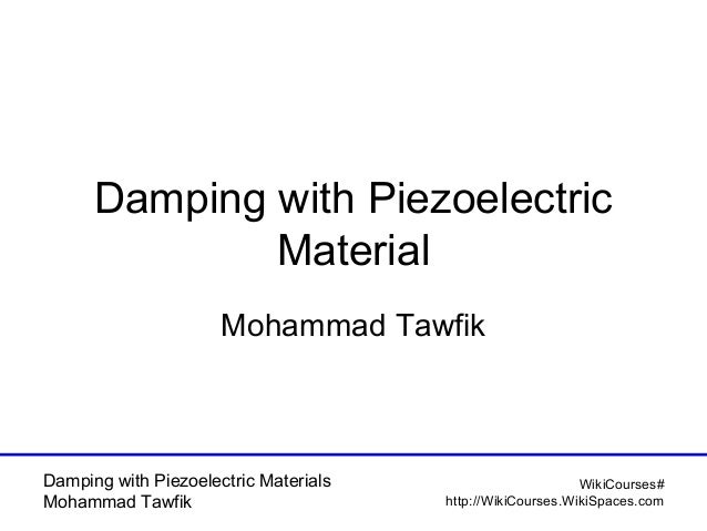 Damping with Piezoelectric Material Mohammad Tawfik  Damping with Piezoelectric Materials Mohammad Tawfik  WikiCourses# ht...