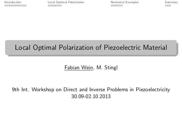 Introduction Local Optimal Polarization Numerical Examples Summary Local Optimal Polarization of Piezoelectric Material Fa...