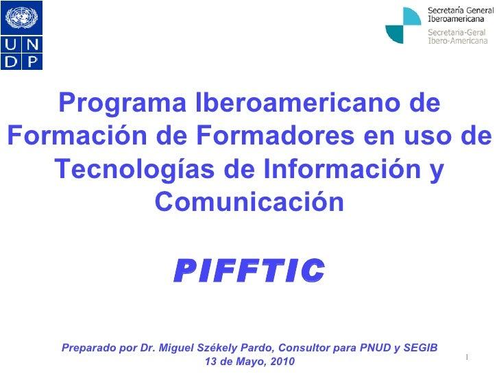 Programa Iberoamericano de Formación de Formadores en uso de Tecnologías de Información y Comunicación PIFFTIC Preparado p...