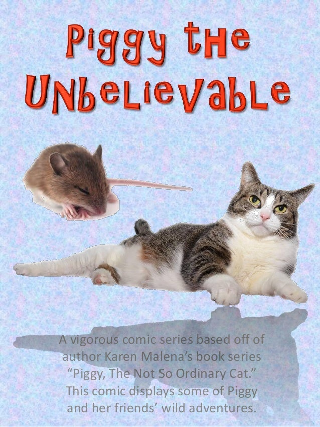 """A vigorous comic series based off of author Karen Malena's book series """"Piggy, The Not So Ordinary Cat."""" This comic displa..."""