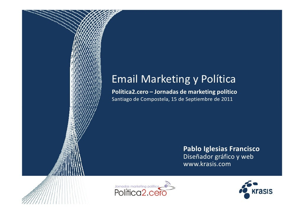 Email Marketing y PolíticaPolítica2.cero – Jornadas de marketing políticoSantiago de Compostela, 15 de Septiembre de 2011 ...