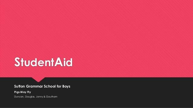 StudentAid Sutton Grammar School for Boys Pigs May Fly Duncan, Douglas, Jonny & Gautham