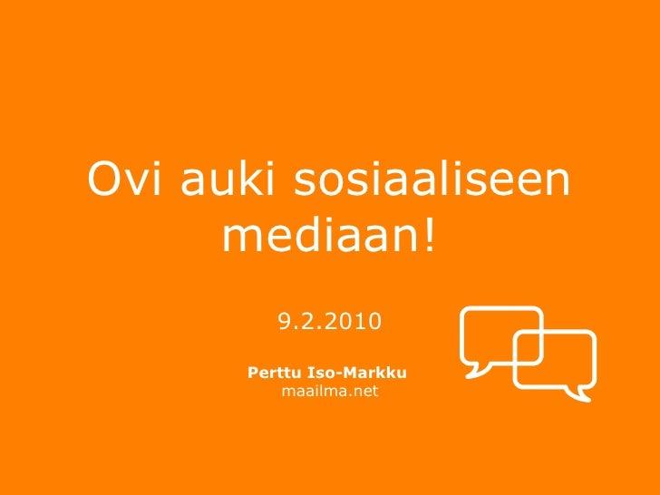 Ovi auki sosiaaliseen mediaan! <ul><li>9.2.2010 </li></ul><ul><li>Perttu Iso-Markku  </li></ul><ul><li>maailma.net </li></ul>