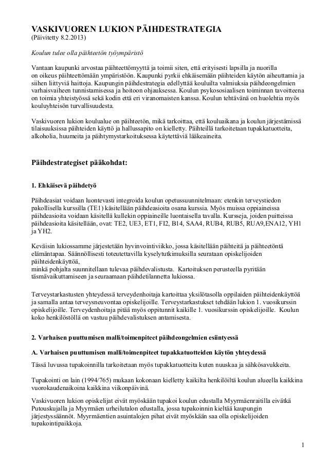 VASKIVUOREN LUKION PÄIHDESTRATEGIA(Päivitetty 8.2.2013)Koulun tulee olla päihteetön työympäristöVantaan kaupunki arvostaa ...