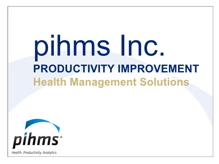 pihms Inc. PRODUCTIVITY IMPROVEMENT Health Management Solutions
