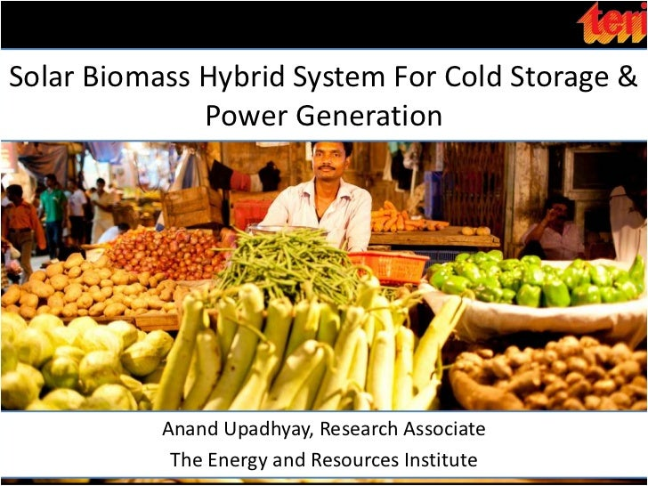 Solar Biomass Hybrid System For Cold Storage & Power Generation