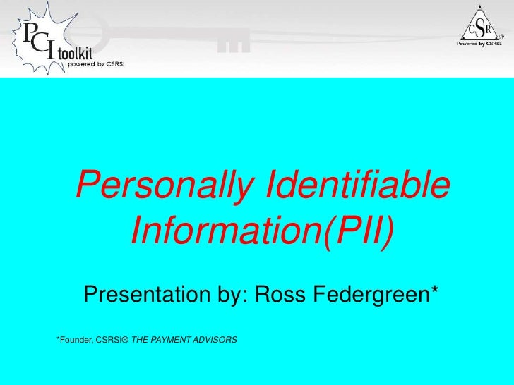 Personally Identifiable Information(PII)<br />Presentation by: Ross Federgreen*<br />*Founder, CSRSI® THE PAYMENT ADVISORS...