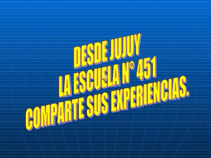 DESDE JUJUY LA ESCUELA N° 451 COMPARTE SUS EXPERIENCIAS.