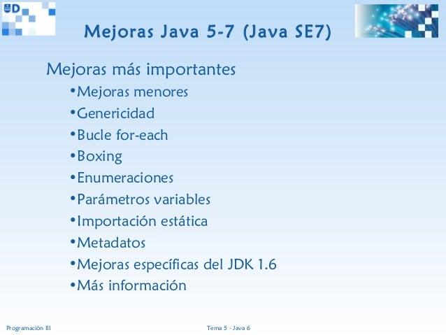 Mejoras Java 5-7 (Java SE7)              Mejoras más importantes                   •Mejoras menores                   •Gen...