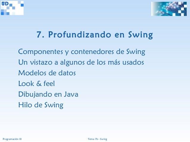 7. Profundizando en Swing             Componentes y contenedores de Swing             Un vistazo a algunos de los más usad...