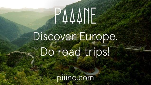 Discover Europe. Do road trips! piiine.com