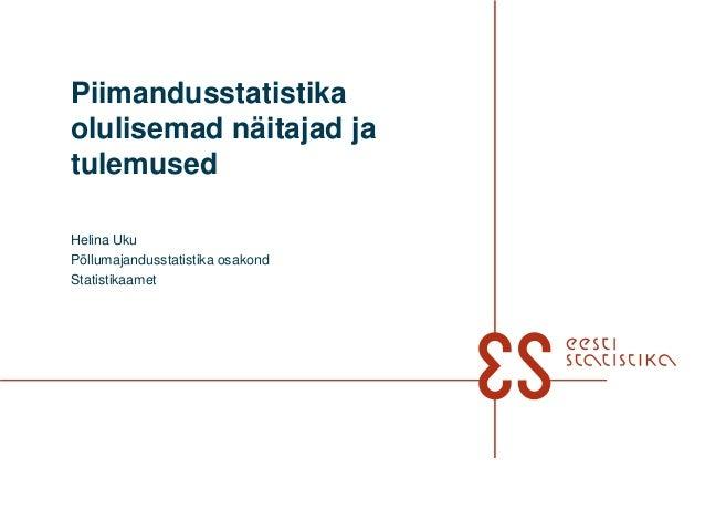 Piimandusstatistikaolulisemad näitajad jatulemusedHelina UkuPõllumajandusstatistika osakondStatistikaamet