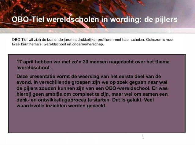 OBO-Tiel wereldscholen in wording: de pijlers OBO Tiel wil zich de komende jaren willen worden danmet haar scholen. Gekoze...