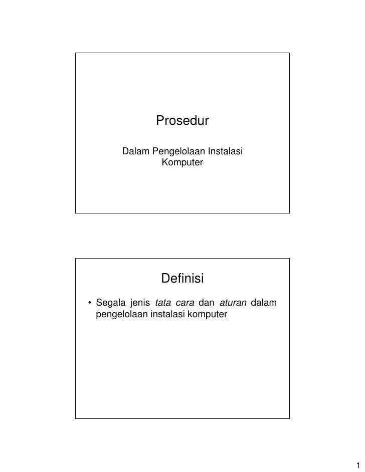 Prosedur         Dalam Pengelolaan Instalasi                Komputer                    Definisi • Segala jenis tata cara ...