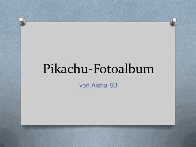 Pikachu-Fotoalbumvon Aisha 8B