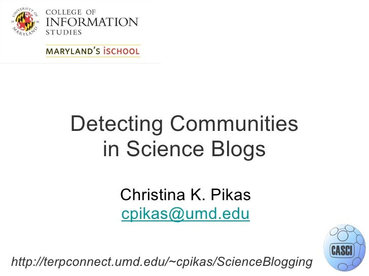 Detecting Communities in Science Blogs Christina K. Pikas [email_address]     http://terpconnect.umd.edu/~cpikas/ScienceBl...