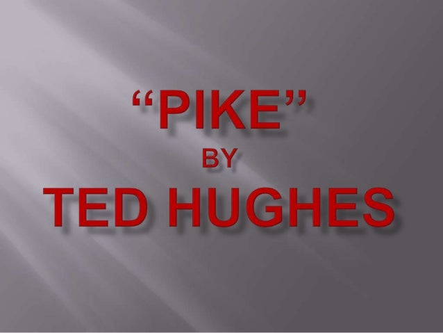 They met in 1959, the same year Hughes wrote Pike.