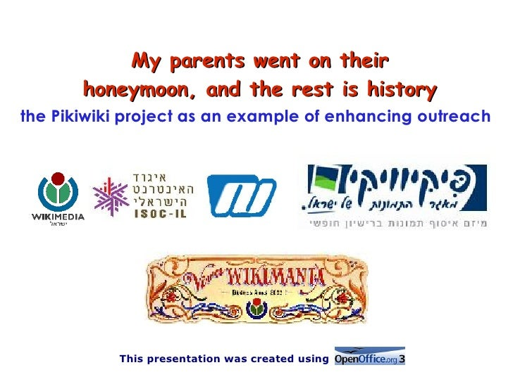 My parents went on their        honeymoon, and the rest is history the Pikiwiki project as an example of enhancing outreac...