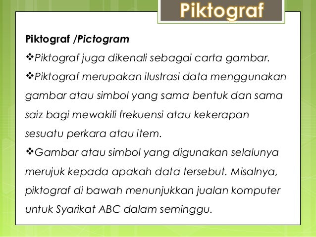Piktograf /PictogramPiktograf juga dikenali sebagai carta gambar.Piktograf merupakan ilustrasi data menggunakangambar at...