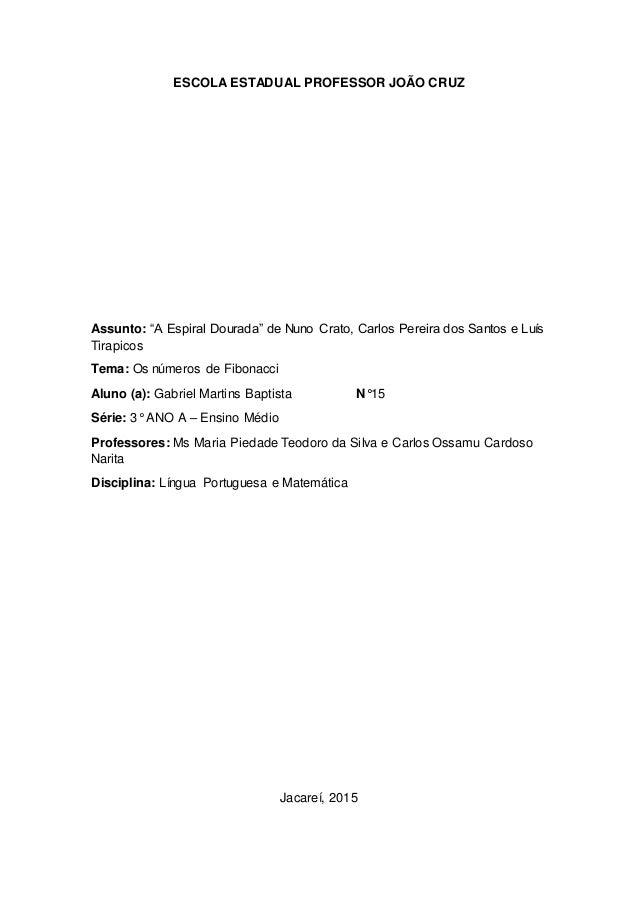 "ESCOLA ESTADUAL PROFESSOR JOÃO CRUZ Assunto: ""A Espiral Dourada"" de Nuno Crato, Carlos Pereira dos Santos e Luís Tirapicos..."