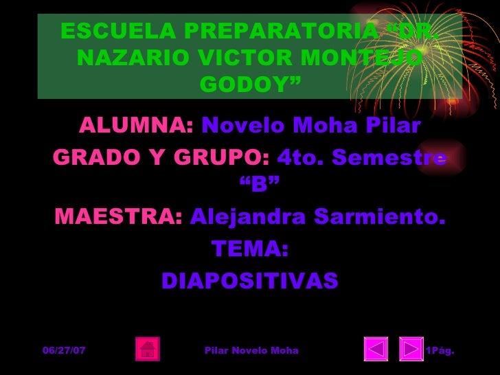 "ESCUELA PREPARATORIA ""DR. NAZARIO VICTOR MONTEJO GODOY"" <ul><li>ALUMNA:   Novelo Moha Pilar </li></ul><ul><li>GRADO Y GRUP..."