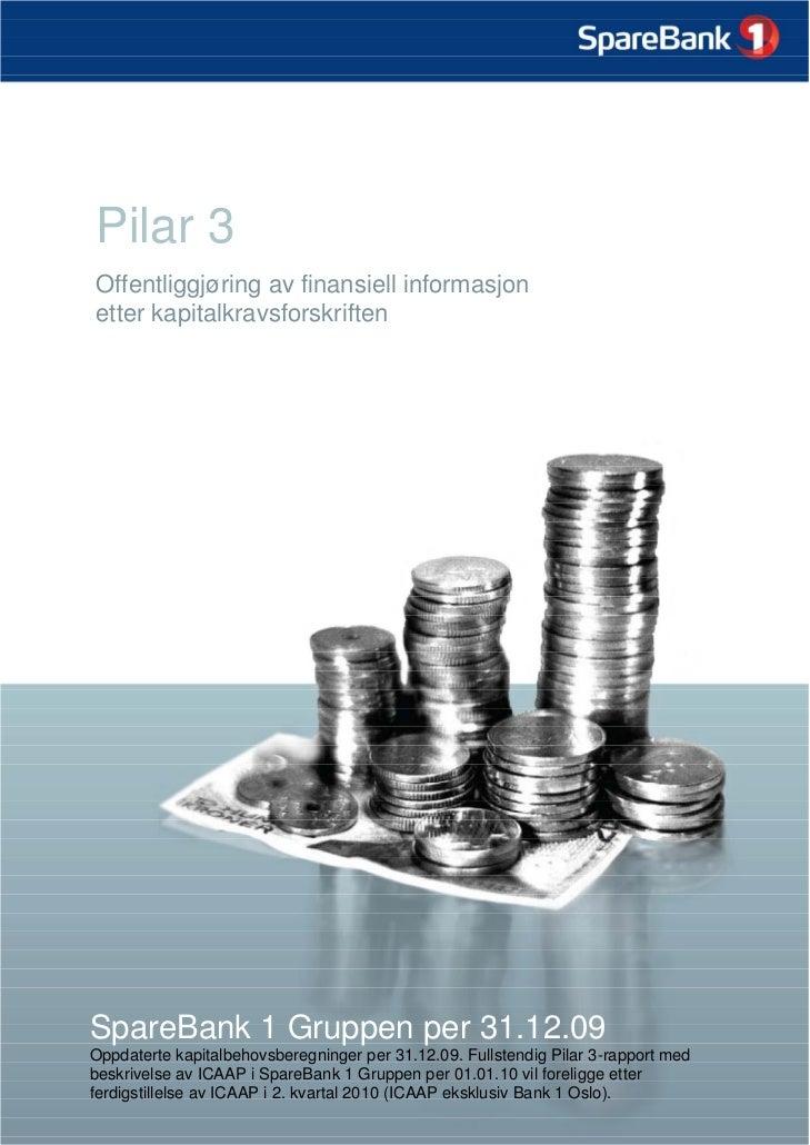 Pilar 3 Offentliggjøring av finansiell informasjon etter kapitalkravsforskriften     SpareBank 1 Gruppen per 31.12.09 Oppd...