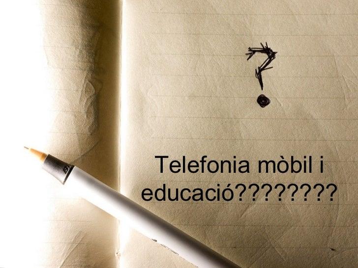 Telefonia mòbil ieducació????????