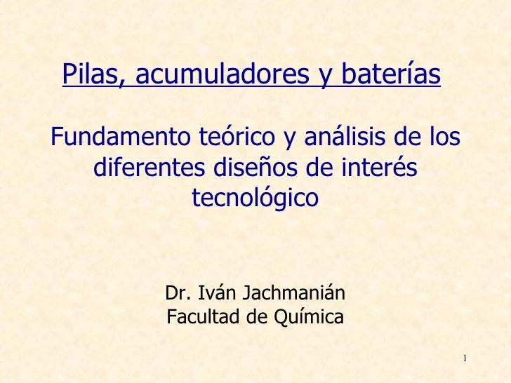 Pilas, acumuladores y bateríasFundamento teórico y análisis de los   diferentes diseños de interés            tecnológico ...