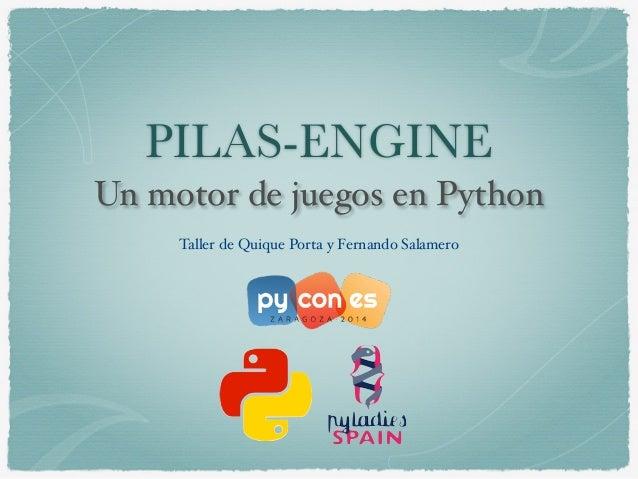 PILAS-ENGINE  Un motor de juegos en Python  Taller de Quique Porta y Fernando Salamero