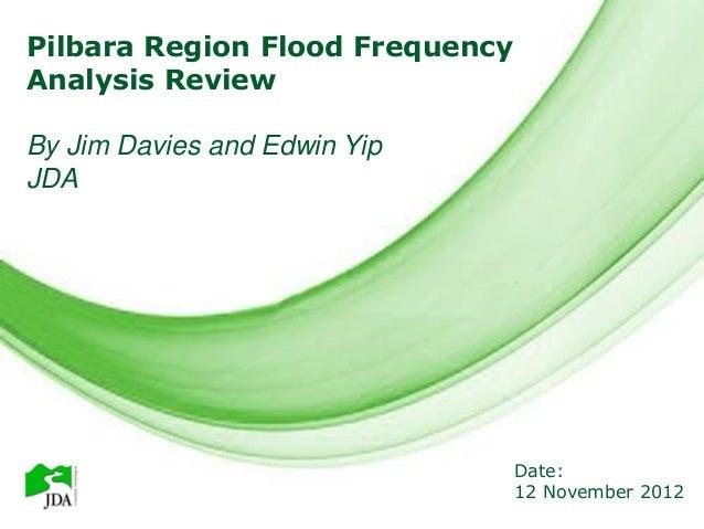 Pilbara Region Flood Frequency            Free Powerpoint TemplatesAnalysis ReviewBy Jim Davies and Edwin YipJDA          ...