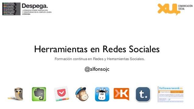Herramientas en Redes Sociales    Formación continua en Redes y Herramientas Sociales.                     @alfonsojc