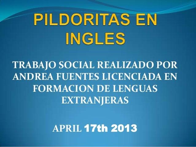 TRABAJO SOCIAL REALIZADO PORANDREA FUENTES LICENCIADA ENFORMACION DE LENGUASEXTRANJERASAPRIL 17th 2013