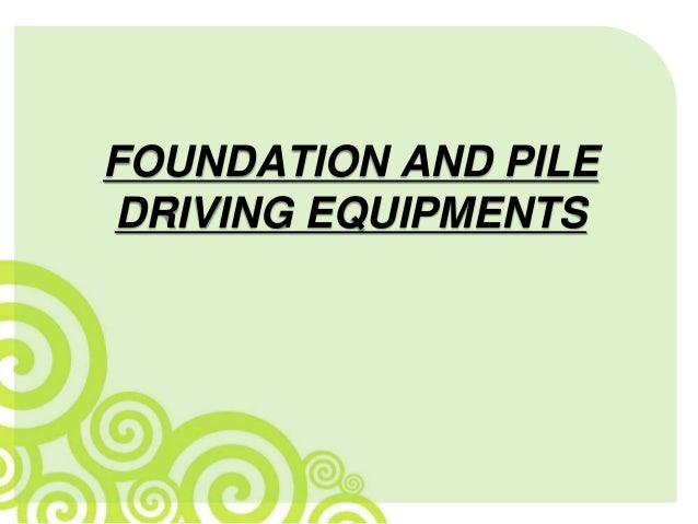 FOUNDATION AND PILE DRIVING EQUIPMENTS