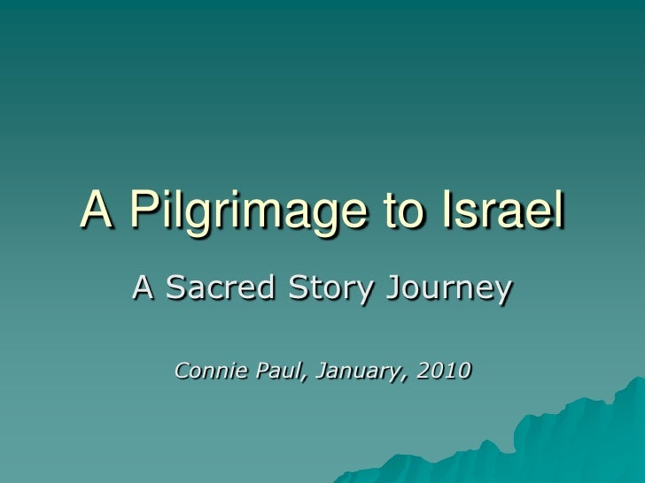 A Pilgrimage to Israel<br />A Sacred Story Journey<br />Connie Paul, January, 2010<br />