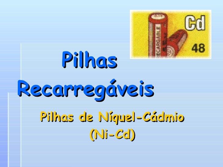 Pilhas Recarregáveis Pilhas de Níquel-Cádmio (Ni-Cd)