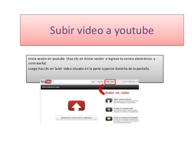 Subir video a youtubeInicia sesión en youtube (haz clic en iniciar sesión e ingresa tu correo electrónico ycontraseña)Lueg...