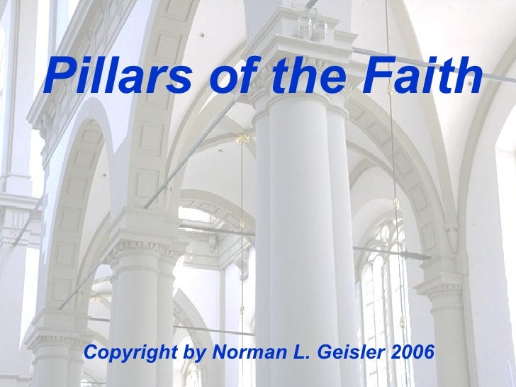 Pillars of the Faith Copyright by Norman L. Geisler 2006