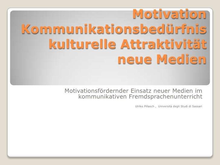 MotivationKommunikationsbedürfniskulturelle Attraktivitätneue Medien<br />Motivationsfördernder Einsatz neuer Medien im ko...