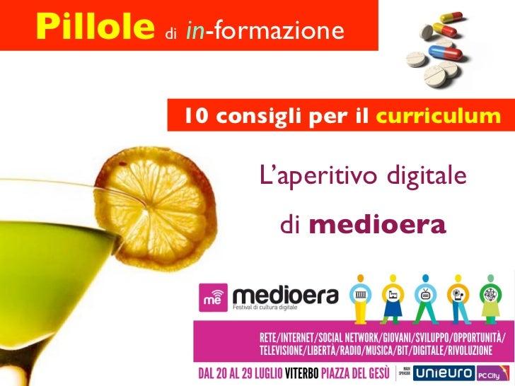 Pillole di in-formazione           10 consigli per il curriculum                  L'aperitivo digitale                   d...