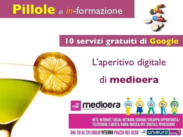 Pillole di in-formazione           10 servizi gratuiti di Google                  L'aperitivo digitale                   d...
