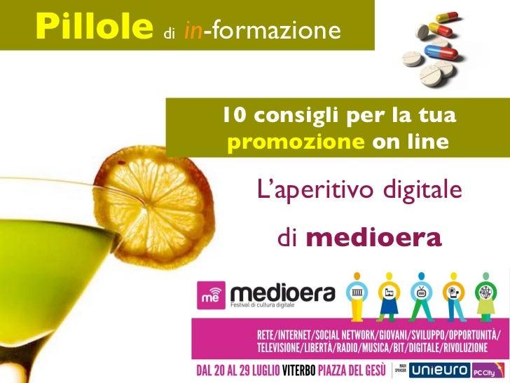 Pillole di in-formazione              10 consigli per la tua               promozione on line                 L'aperitivo ...