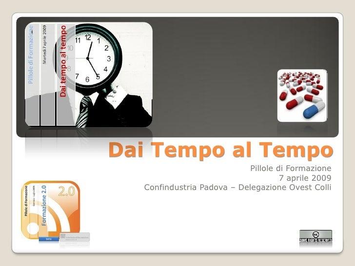 Dai Tempo al Tempo                            Pillole di Formazione                                     7 aprile 2009  Con...