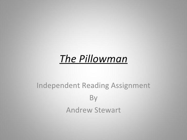 The Pillowman Independent Reading Assignment By Andrew Stewart