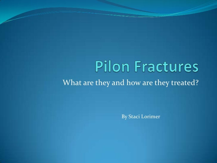 Pilon Fractures<br />What are they and how are they treated?<br />By Staci Lorimer<br />