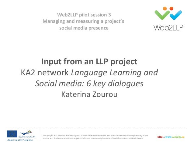 Input from an LLP projectKA2 network Language Learning andSocial media: 6 key dialoguesKaterina ZourouThis project was fin...