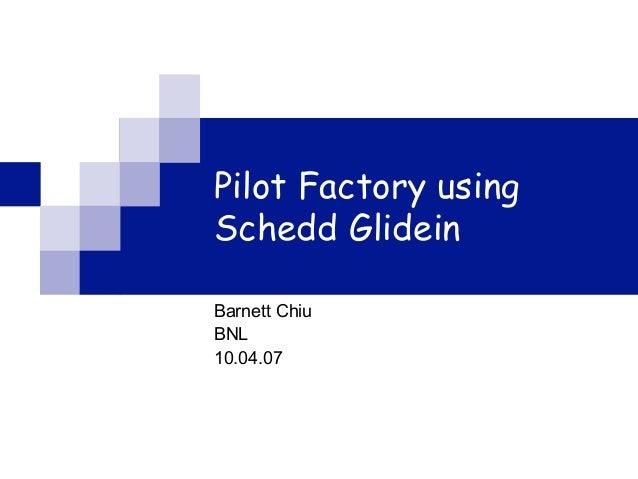 Pilot Factory usingSchedd GlideinBarnett ChiuBNL10.04.07
