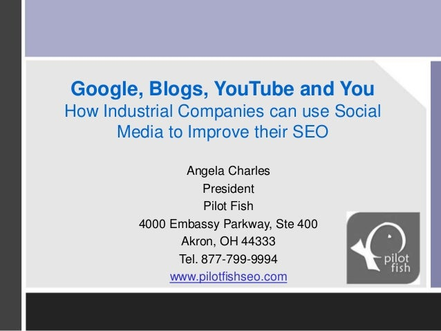 Google, Blogs, YouTube and You How Industrial Companies can use Social Media to Improve their SEO Angela Charles President...