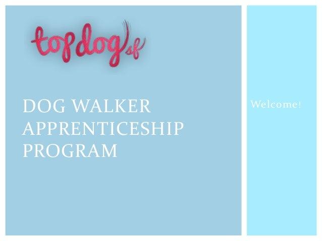 Welcome!DOG WALKERAPPRENTICESHIPPROGRAM