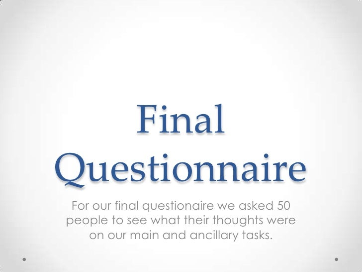 Final Questionnaire<br />For our final questionaire we asked 50 people to see what their thoughts were on our main and anc...