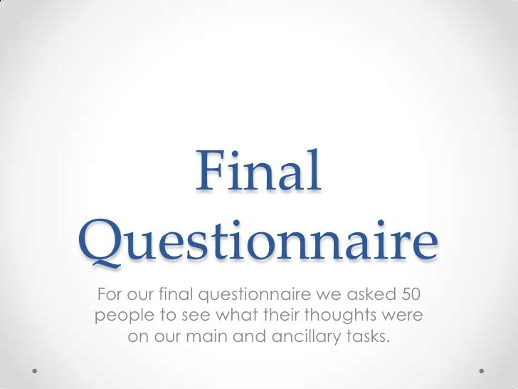 Final Questionnaire<br />For our final questionnaire we asked 50 people to see what their thoughts were on our main and an...